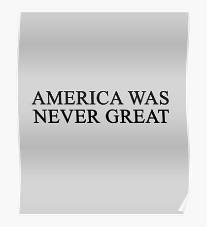 America Was Never Great Poster