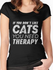 IF YOU DON'T LIKE CATS YOU NEED THERAPY  Women's Fitted Scoop T-Shirt