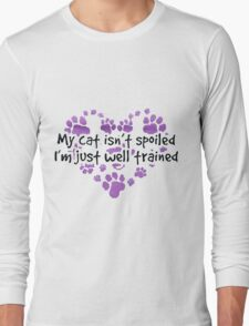 MY CAT ISN'T SPOILED - I'M JUST WELL TRAINED  Long Sleeve T-Shirt