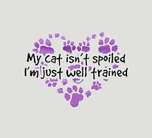 MY CAT ISN'T SPOILED - I'M JUST WELL TRAINED  Unisex T-Shirt