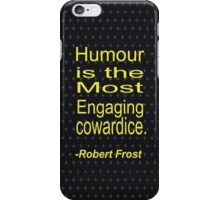 """Humour Is the most engaging cowardice."" -Robert Frost iPhone Case/Skin"