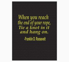 """""""When you reach  the end of your rope ,tie a knot in it and hang on."""" -Franklin D. Roosevelt One Piece - Short Sleeve"""