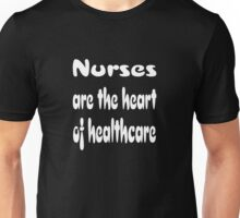 Nurses Are The Heart Of Healthcare Unisex T-Shirt