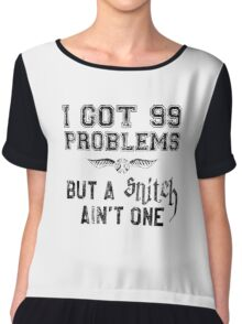 99 Problems But a Snitch Ain't One Chiffon Top