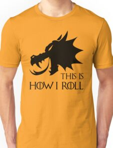 This Is How I Roll, Dragon Edition Unisex T-Shirt