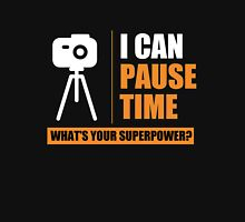 I can pause time what's your Superpower Unisex T-Shirt