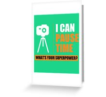 I can pause time what's your Superpower Greeting Card