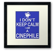 I don't keep calm i am a Cinephile Framed Print