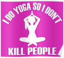 I do Yoga so i don't kill people Poster