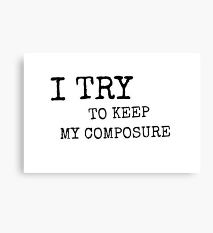 I Try To Keep My Composure Canvas Print