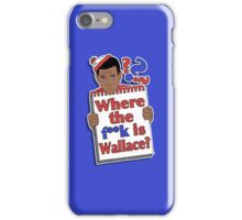 Where the F**k is Wallace? iPhone Case/Skin