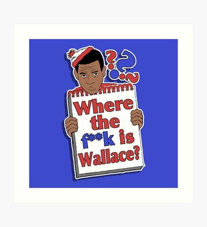 Where the F**k is Wallace? Art Print