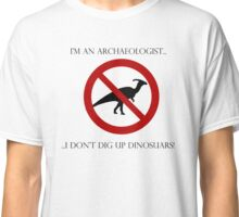 I'm an Archaeologist, I don't dig up dinosaurs! Classic T-Shirt
