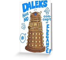 Daleks not elegant Greeting Card