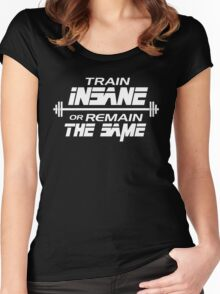 Train insane or remain the same Women's Fitted Scoop T-Shirt