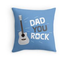 Dad you rock! Throw Pillow