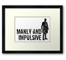 Manly & Impulsive Framed Print