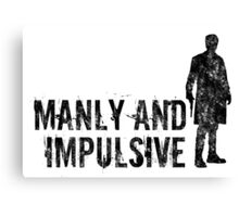 Manly & Impulsive Canvas Print