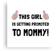 Promoted To Mommy Canvas Print