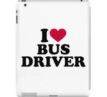 I love bus driver iPad Case/Skin