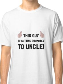 Promoted To Uncle Classic T-Shirt