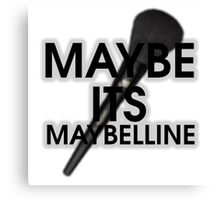 Maybe It's Maybelline (Parody)  Canvas Print