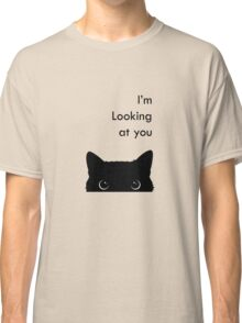 I'm Looking at you Classic T-Shirt