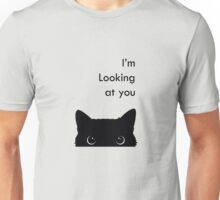 I'm Looking at you Unisex T-Shirt