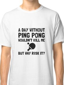 Risk It Ping Pong Classic T-Shirt