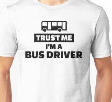 Trust me I'm a bus driver Unisex T-Shirt