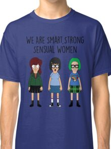 We Are Smart, Strong, Sensual Women Classic T-Shirt