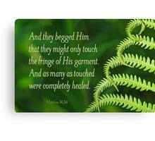 By His Fringe ~ Matthew 14:36 Canvas Print