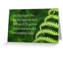 By His Fringe ~ Matthew 14:36 Greeting Card