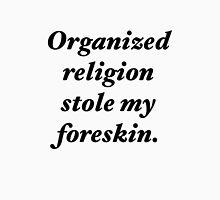 Organized religion stole my foreskin. Unisex T-Shirt