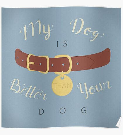 My Dog is Better than your Dog Poster