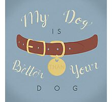 My Dog is Better than your Dog Photographic Print