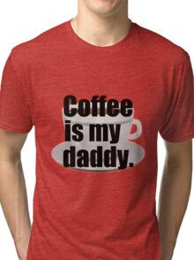 """Coffee is my daddy"" design Tri-blend T-Shirt"