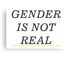 Gender is Not Real Canvas Print