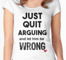 Mary's Tee's: Just Quit Arguing Women's Fitted Scoop T-Shirt