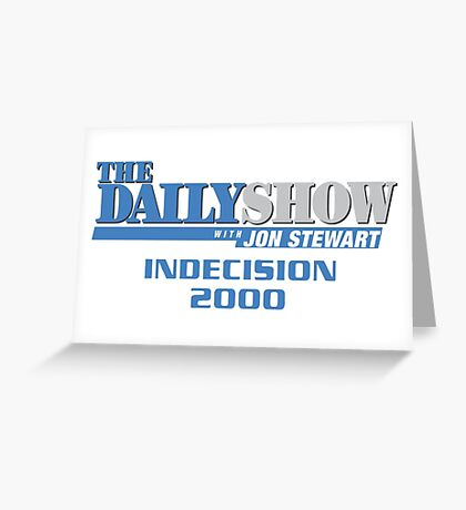 The Daily Show with Jon Stewart: Indecision 2000 Greeting Card
