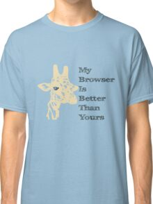 My Browser is Better Than Yours Classic T-Shirt