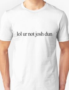 lol ur not josh dun Unisex T-Shirt