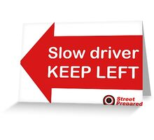 Slow driver KEEP LEFT logo (for left side driving countries) Greeting Card