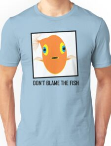 DON'T BLAME THE FISH Unisex T-Shirt