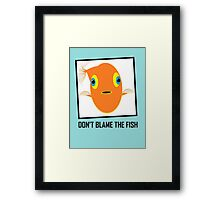 DON'T BLAME THE FISH Framed Print