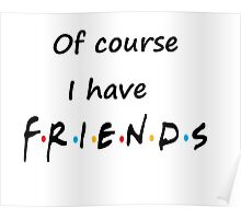 I do too have Friends Poster