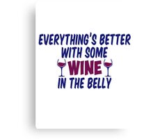 Everything is Better With Some Wine In The Belly Canvas Print