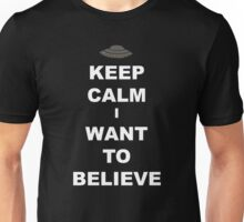 Keep Calm I Want to Believe Unisex T-Shirt
