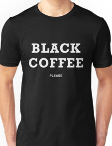 BLACK COFFEE PLEASE Unisex T-Shirt