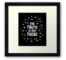 THE TRUTH IS OUT THERE~ Framed Print